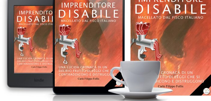 "CarloFilippoFollis.name – ""Imprenditore Disabile macellato dal Fisco italiano"", libro ed eBook"