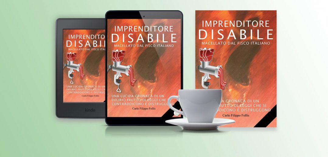 """CarloFilippoFollis.name – """"Imprenditore Disabile macellato dal Fisco italiano"""", libro ed eBook"""