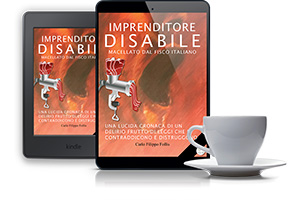 """Imprenditore Disabile macellato dal Fisco italiano"" in formato eBook"