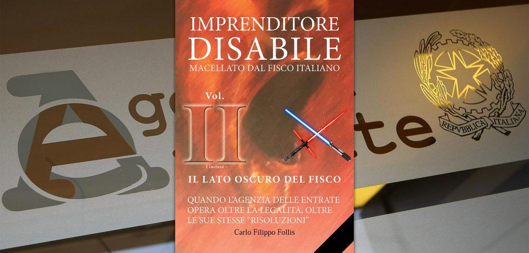 """CarloFilippoFollis.name – """"Imprenditore Disabile macellato dal Fisco italiano – Vol. II – Il lato oscuro del Fisco"""", libro ed eBook"""